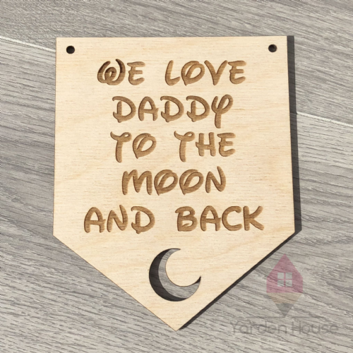We Love Daddy To The Moon And Back